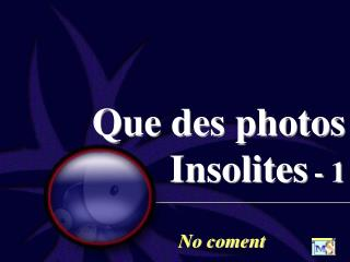 Que des photos         Insolites - 1