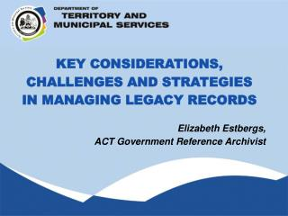 KEY CONSIDERATIONS, CHALLENGES AND STRATEGIES  IN MANAGING LEGACY RECORDS