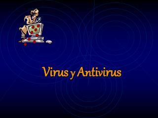 Virus y A n ti v irus