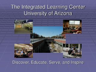 The Integrated Learning Center University of Arizona