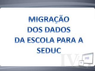 MIGRA��O  DOS DADOS  DA ESCOLA PARA A SEDUC