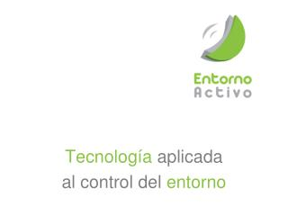 Tecnología  aplicada  al control del  entorno