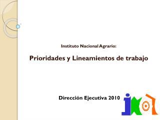 Instituto Nacional Agrario: Prioridades y Lineamientos de trabajo