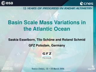 Basin Scale Mass Variations in the Atlantic Ocean Saskia Esselborn, Tilo Schöne and Roland Schmid