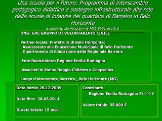 ONG: GVC GRUPPO DI VOLONTARIATO CIVILE Partner locale: Prefettura di Belo Horizonte: