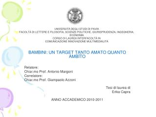 BAMBINI: UN TARGET TANTO AMATO QUANTO AMBÌTO Relatore: Chiar.mo Prof. Antonio Margoni Correlatore: