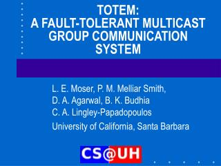TOTEM:  A FAULT-TOLERANT MULTICAST GROUP COMMUNICATION SYSTEM