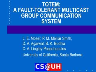 TOTEM:  A FAULT-TOLERANT MULTICAST GROUP COMMUNICATION SYSTEM