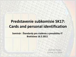 Predstavenie subkomisi e  SK17: Cards and personal identification