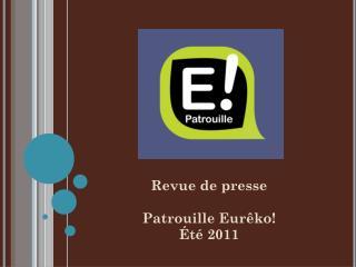 Revue de presse Patrouille Eurêko! Été 2011