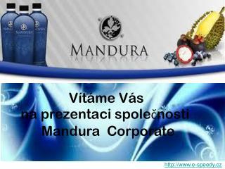 Vítáme Vás   na prezentaci společnosti        Mandura  Corporate