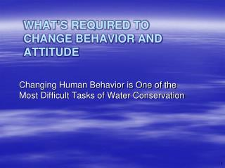 What's Required to Change Behavior and Attitude