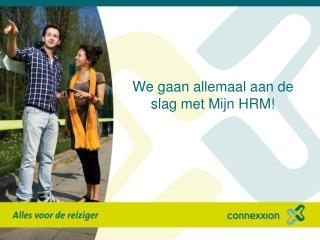 We gaan allemaal aan de slag met Mijn HRM!