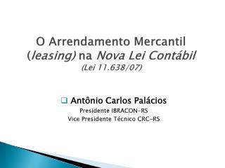 O Arrendamento Mercantil ( leasing)  na  Nova Lei Contábil ( Lei 11.638/07)