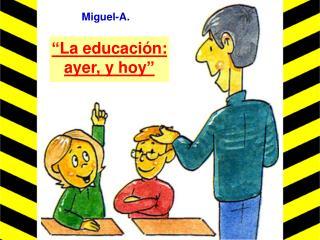 """""""La educación: ayer, y hoy"""""""