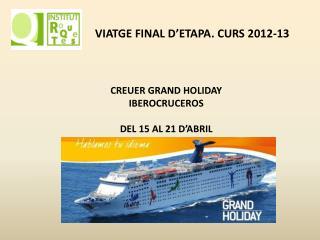 VIATGE FINAL D'ETAPA. CURS 2012-13
