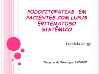PODOCITOPATIAS  EM PACIENTES COM LUPUS ERITEMATOSO SISTÊMICO