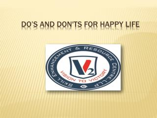 DO's and don'ts for HAPPY life