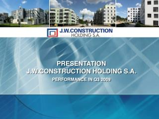 PRESENTATION  J.W.CONSTRUCTION HOLDING S.A. PERFORMANCE IN Q3 2009