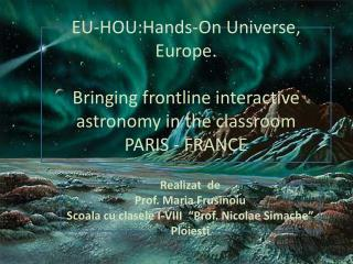 EU- HOU:Hands -On Universe, Europe.  Bringing frontline interactive astronomy in the classroom