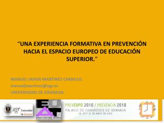 � UNA EXPERIENCIA FORMATIVA EN PREVENCI�N HACIA EL ESPACIO EUROPEO DE EDUCACI�N SUPERIOR. �
