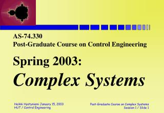 AS-74.330 Post-Graduate Course on Control Engineering Spring 2003: Complex Systems