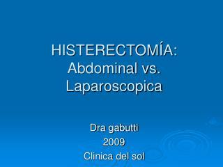 HISTERECTOM�A: Abdominal vs. Laparoscopica