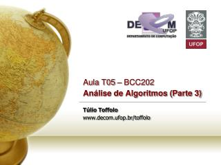Aula T05 – BCC202  Análise de Algoritmos (Parte 3) Túlio Toffolo decom.ufop.br/toffolo