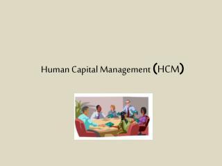 Human Capital Management  ( HCM )