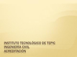 Instituto Tecnológico de Tepic  Ingeniería Civil Acreditación