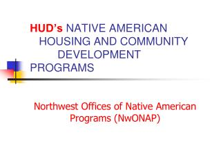 HUD's  NATIVE AMERICAN     HOUSING AND COMMUNITY          DEVELOPMENT PROGRAMS
