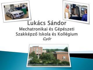 Lukács Sándor  Mechatronikai és Gépészeti Szakképző Iskola és Kollégium Győr