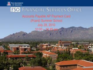Accounts Payable AP Payment Card (Pcard) Summer School  July 28, 2010 10:00 � 10:45 am