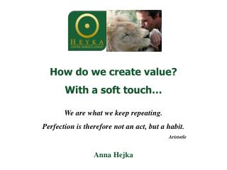 How  do we  create value ? With  a soft  touch … We  are what  we  keep repeating .