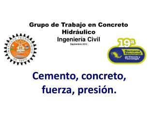 Grupo de Trabajo en Concreto Hidr�ulico Ingenier�a Civil Septiembre 2012