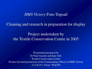 HMS Victory  Fore-Topsail Cleaning and research in preparation for display Project undertaken by