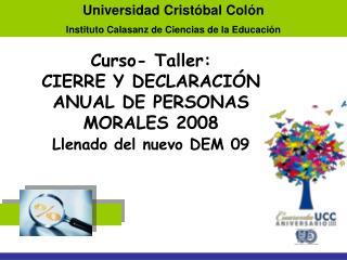Curso- Taller: CIERRE Y DECLARACIÓN ANUAL DE PERSONAS MORALES 2008 Llenado del nuevo DEM 09