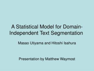 A Statistical Model for Domain-Independent Text Segmentation
