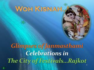 Glimpses of Janmasthami  Celebrations in  The City of Festivals�Rajkot