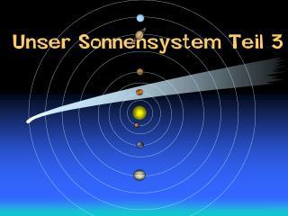 Unser Sonnensystem Teil 3