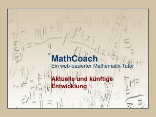 MathCoach Ein web-basierter Mathematik-Tutor