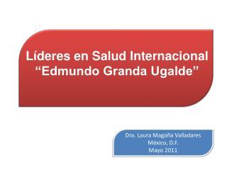 L�deres en Salud Internacional �Edmundo Granda Ugalde�