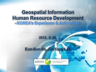 Geospatial Information Human Resource Development -  KOREA's  Experience & Action Plan-