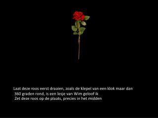 Zet deze roos op de plaats, precies in het midden