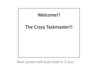 Welcome!! The Crazy Taskmaster!!