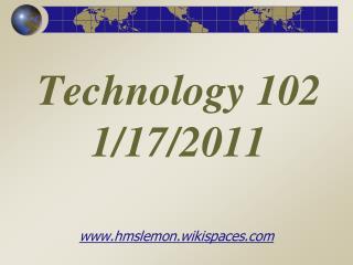 Technology 102 1/17/2011