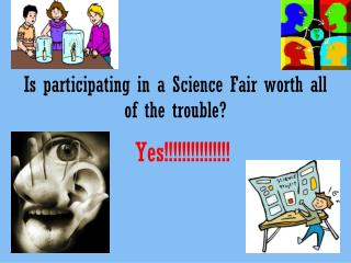 Is participating in a Science Fair worth all of the trouble?