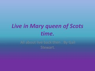 Live in Mary queen of Scots time.