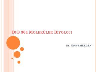 BiO 304 Molek ler Biyoloji