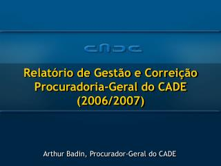 Relatório de Gestão e Correição Procuradoria-Geral do CADE (2006/2007)